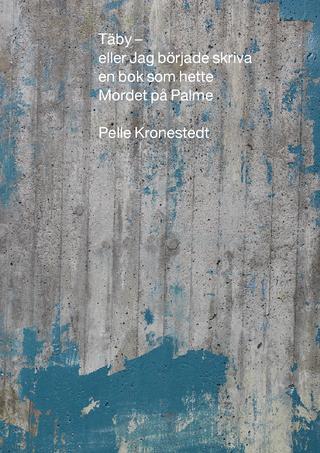 Pelle Kronestedt/Täby- eller jag började skriva en bok som hette Mordet på Palme