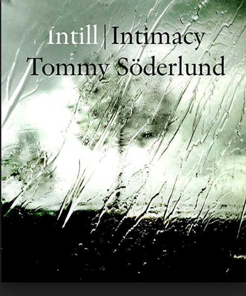 """Tommy Söderlund:""""Intill/ Intimacy"""""""