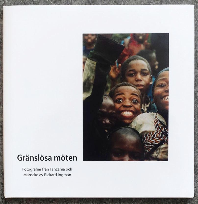 """Rickard Ingman: """"Gränslösa möten, Fotografier från Tanzania och Marocko"""""""