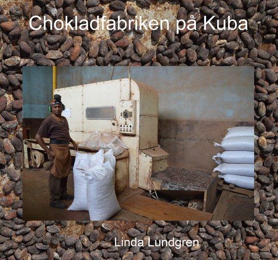 """Linda Lundgren: """" Chokladfabriken på Cuba"""""""