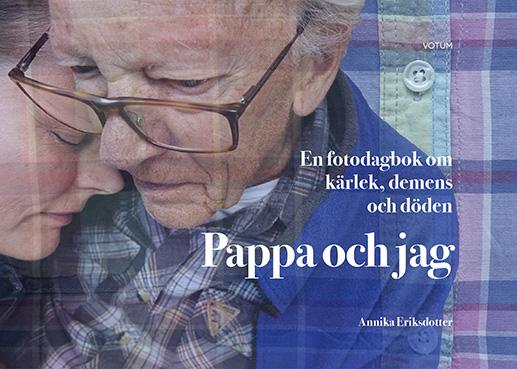 """Annika Eriksdotter: """"Pappa och jag- en fotodagbok om kärlek, demens och döden"""""""