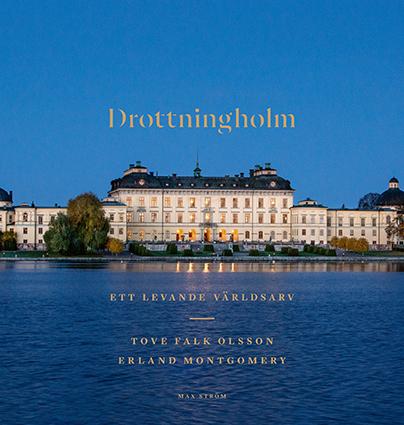 """Tove Falk Olsson/ Erland Montgomery: """" Drottningholm, ett levande världsarv"""""""