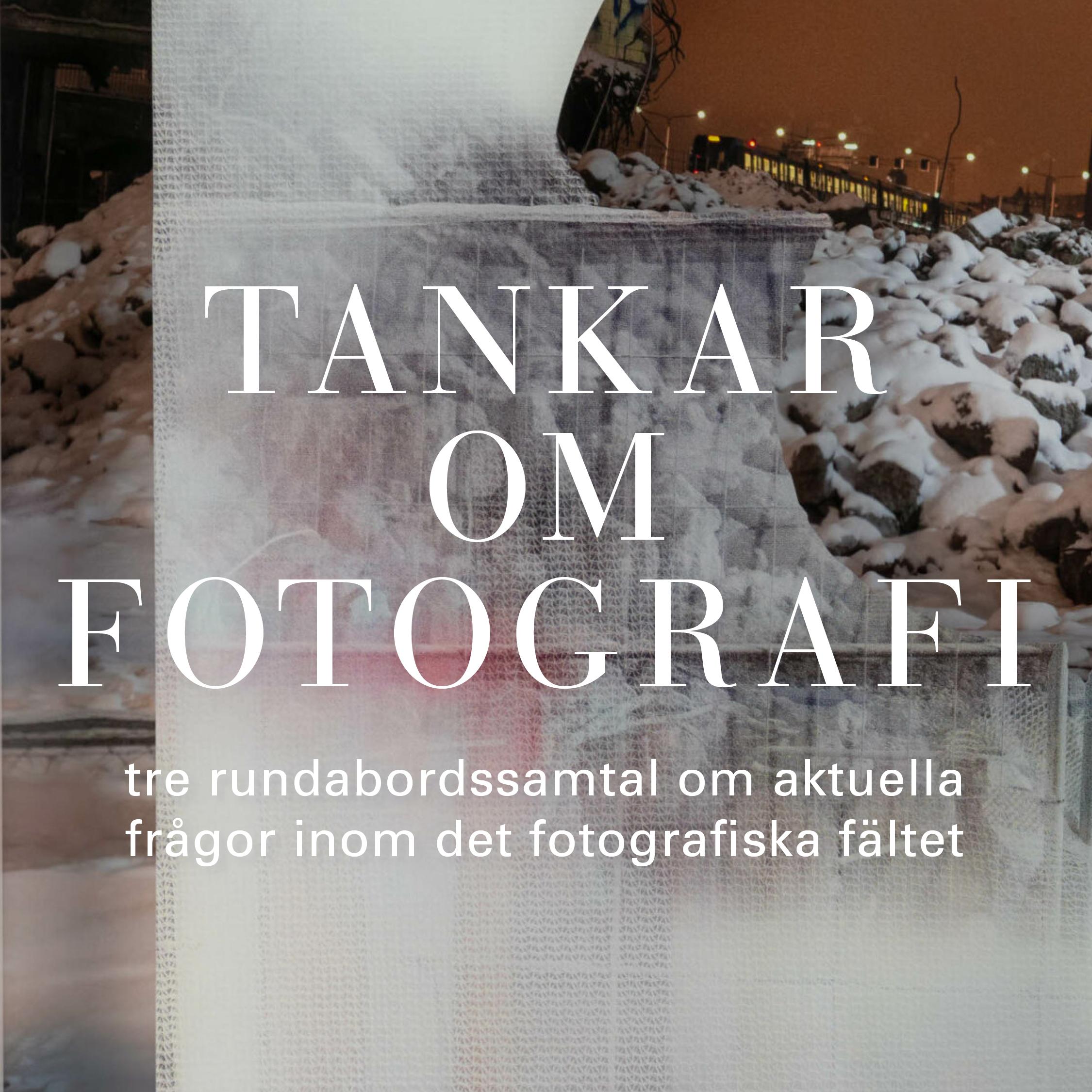 Tankar om fotografi – tre rundabordssamtal om aktuella frågor inom det fotografiska fältet