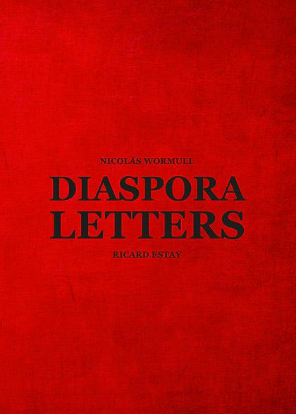 "Nicolas Wormull, Ricard Estay: ""Diaspora letters"""